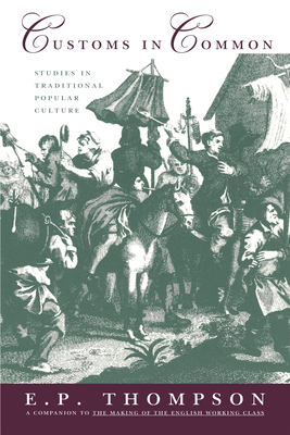 Customs in Common: Studies in Traditional Popular Culture - Thompson, E P
