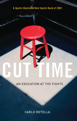 Cut Time: An Education at the Fights - Rotella, Carlo