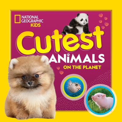 Cutest Animals on the Planet - National Geographic Kids, and Szymanski, Jennifer