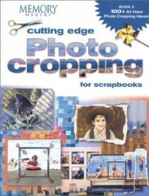 Cutting Edge Photo Cropping for Scrapbooks: Book 2 - Memory Makers (Editor)