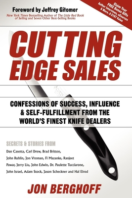 Cutting Edge Sales: Confessions of Success, Influence & Self-Fulfillment from the World's Finest Knife Dealers - Berghoff, Jon, and Gitomer, Jeffrey (Foreword by), and Casetta, Dan (Contributions by)