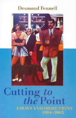 Cutting to the Point: Essays and Objections, 1994-2003 - Fennell, Desmond