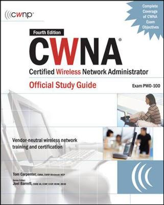 CWNA Certified Wireless Network Admistrator: Official Study Guide: Exam PW0-100 - Carpenter, Tom, and Barrett, Joel (Editor)