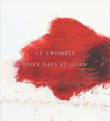 Cy Twombly: Fifty Days at Iliam - Basualdo, Carlos (Editor)