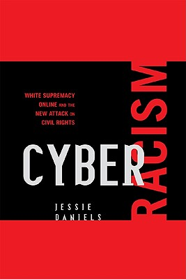 Cyber Racism: White Supremacy Online and the New Attack on Civil Rights - Daniels, Jessie