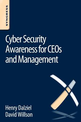 Cyber Security Awareness for CEOs and Management - Willson, David, and Dalziel, Henry