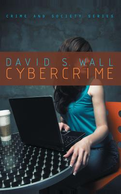 Cybercrime: The Transformation of Crime in the Information Age - Wall, David S