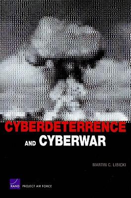 Cyberdeterrence and Cyberwar - Libicki, Martin C