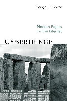 Cyberhenge: Modern Pagans on the Internet - Cowan, Douglas E