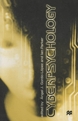 Cyberpsychology - Gordo-Lopez, Angel J. (Editor), and Parker, Ian (Editor)