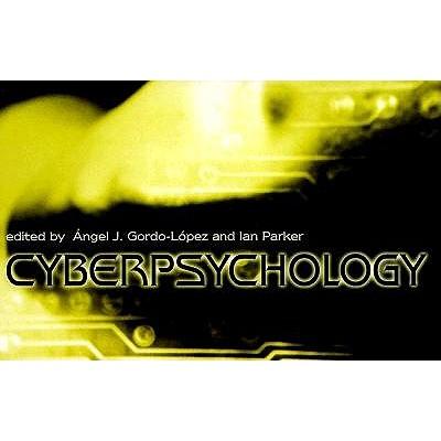 Cyberpsychology - Gordo-Lopez, Angel J (Editor), and Parker, Ian, Professor (Editor)