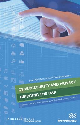 Cybersecurity and Privacy - bridging the gap - Khajuria, Samant (Editor), and Sorensen, Lene (Editor), and Skouby, Knud Erik (Editor)
