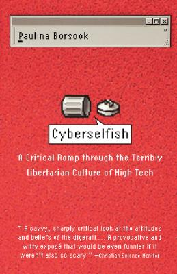 Cyberselfish a Critical Romp Through the Terribly Libertarian Culture of High Tech - Borsook, Paulina