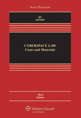 Cyberspace Law: Cases and Materials - Ku, Raymond S, and Lipton, Jacqueline D