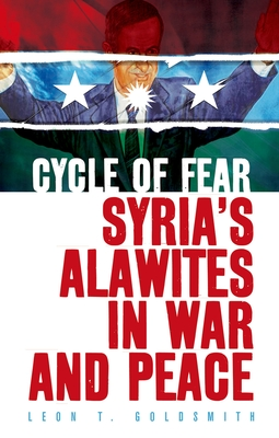 Cycle of Fear: Syria's Alawites in War and Peace - Goldsmith, Leon T.