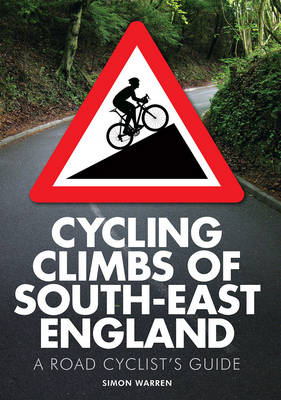 Cycling Climbs of South-East England: A Road Cyclist's Guide - Warren, Simon