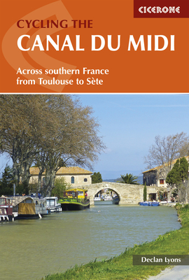 Cycling the Canal du Midi: Across Southern France from Toulouse to Sete - Lyons, Declan