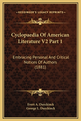 Cyclopaedia of American Literature V2 Part 1: Embracing Personal and Critical Notices of Authors (1881) - Duyckinck, Evert Augustus, and Duyckinck, George Long
