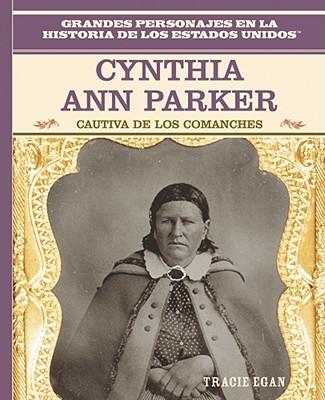 Cynthia Ann Parker: Cautiva de Los Comanches: Cynthia Ann Parker: Comanche Captive - Rosen Publishing Group (Creator)