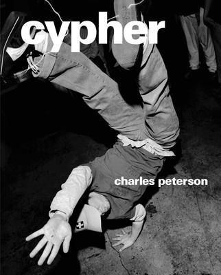 Cypher - Peterson, Charles (Photographer), and Chang, Jeff (Text by), and Orb (Preface by)
