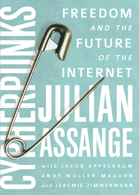 Cypherpunks: Freedom and the Future of the Internet - Assange, Julian, and Appelbaum, Jacob, and Muller-Maguhn, Andy