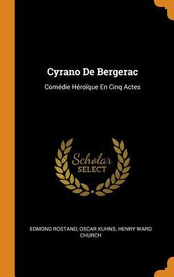 Cyrano de Bergerac: Comédie Héroïque En Cinq Actes - Rostand, Edmond, and Kuhns, Oscar, and Church, Henry Ward