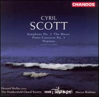 "Cyril Scott: Symphony No. 3 ""The Muses""; Piano Concerto No. 2; Neptune - Howard Shelley (piano); Huddersfield Choral Society (choir, chorus); BBC Philharmonic Orchestra; Martyn Brabbins (conductor)"