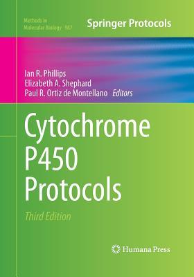 Cytochrome P450 Protocols - Phillips, Ian R (Editor), and Shephard, Elizabeth A (Editor), and Ortiz De Montellano, Paul R (Editor)