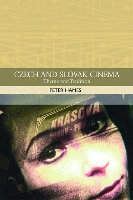 Czech and Slovak Cinema: Theme and Tradition - Hames, Peter, Professor