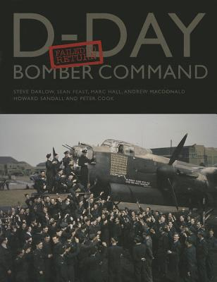 D-Day Bomber Command Failed to Return - Darlow, Steve, and Feast, Sean, and Hall, Marc