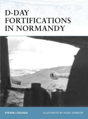 D-Day Fortifications in Normandy - Zaloga, Steven J, M.A.