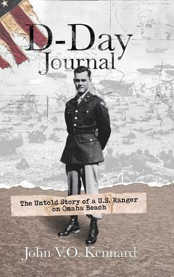 D-Day Journal: The Untold Story of a U.S. Ranger on Omaha Beach - Kennard, John V O