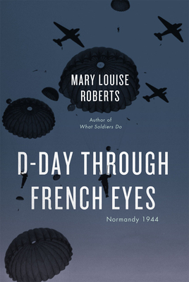 D-Day Through French Eyes: Normandy 1944 - Roberts, Mary Louise