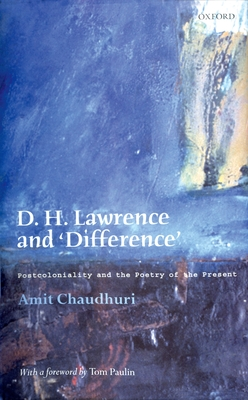 D. H. Lawrence and 'Difference': Postcoloniality and the Poetry of the Present - Chaudhuri, Amit