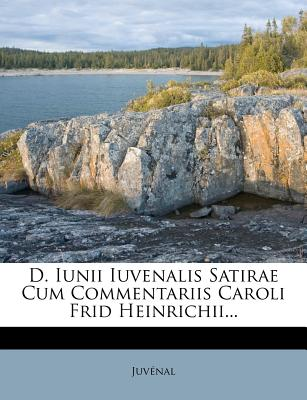 D. Iunii Iuvenalis Satirae Cum Commentariis Caroli Frid Heinrichii... - Juv Nal (Creator), and Juvenal (Creator)