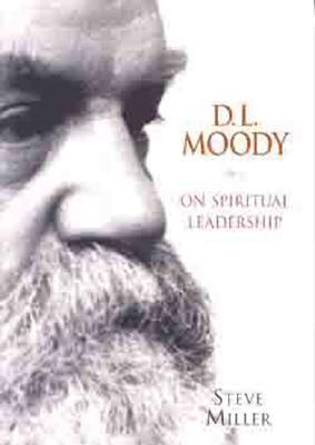 D.L. Moody on Spiritual Leadership - Miller, Steve