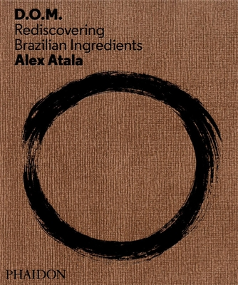D.O.M.: Rediscovering Brazilian Ingredients - Atala, Alex, and Ducasse, Alain (Artist), and Gordon, Sam (Translated by)