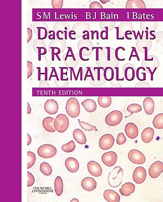 Dacie and Lewis Practical Haematology - Lewis, S Mitchell, and Bain, Barbara J, Fracp, and Bates, Imelda, MB, Bs, MD, Ma