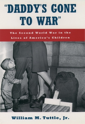 """Daddy's Gone to War"": The Second World War in the Lives of America's Children - Tuttle, William M"