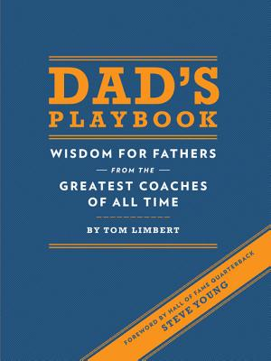 Dad's Playbook: Wisdom for Fathers from the Greatest Coaches of All Time - Limbert, Tom