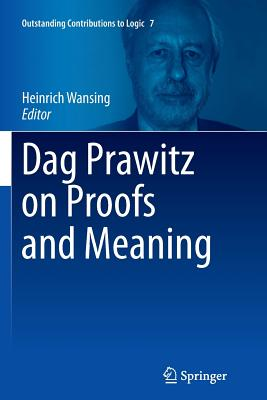 Dag Prawitz on Proofs and Meaning - Wansing, Heinrich (Editor)