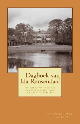 Dagboek Van Ida Roosendaal: (September 1944 - Juni 1945) - Roosendaal, Ida, and Bouman, Jan F (Prologue by)