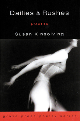Dailies and Rushes: Poems - Kinsolving, Susan