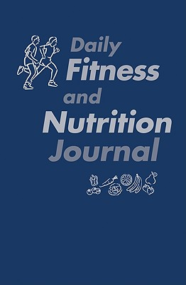 Daily Fitness and Nutrition Journal - Fahey, Thomas D, and Insel, Paul, and Insel Paul