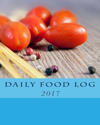 Daily Food Log 2017 - Books, Health & Fitness
