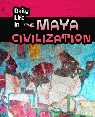 Daily Life in the Maya Civilization - Hunter, Nick