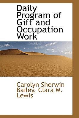 Daily Program of Gift and Occupation Work - Bailey, Carolyn Sherwin
