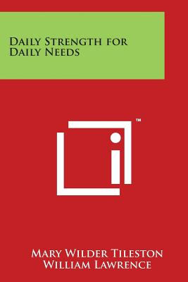 Daily Strength for Daily Needs - Tileston, Mary Wilder (Editor), and Lawrence, William (Foreword by)