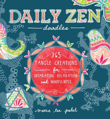 Daily Zen Doodles: 365 Tangle Creations for Inspiration, Relaxation and Joy - Patel, Meera Lee
