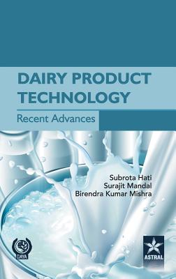 Dairy Product Technology Recent Advances: Volume 1 - Hati, Subrota, Dr., and Mandal, Surjit, Dr., and Mishra, Birndra, Dr.